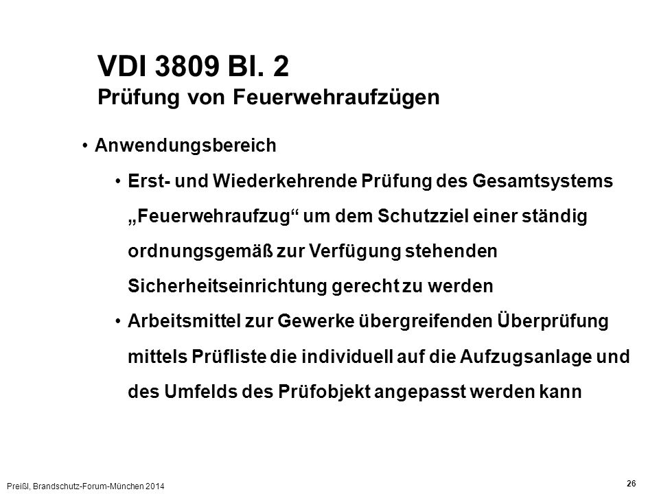 Preißl, Brandschutz-Forum-München 2014 26 VDI 3809 Bl. 2 Prüfung von Feuerwehraufzügen Anwendungsbereich Erst- und Wiederkehrende Prüfung des Gesamtsy