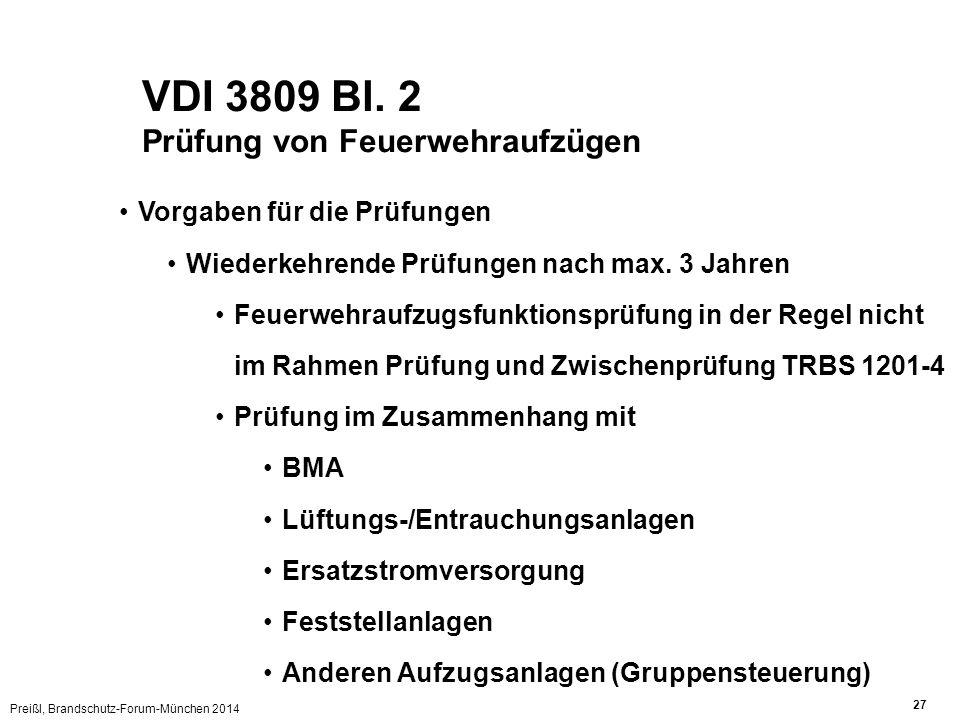 Preißl, Brandschutz-Forum-München 2014 27 VDI 3809 Bl. 2 Prüfung von Feuerwehraufzügen Vorgaben für die Prüfungen Wiederkehrende Prüfungen nach max. 3