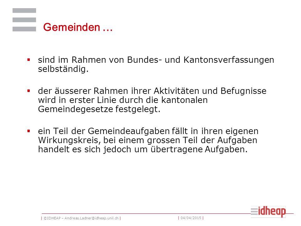 | ©IDHEAP – Andreas.Ladner@idheap.unil.ch | | 04/04/2015 | Gemeinden …  sind im Rahmen von Bundes- und Kantonsverfassungen selbständig.