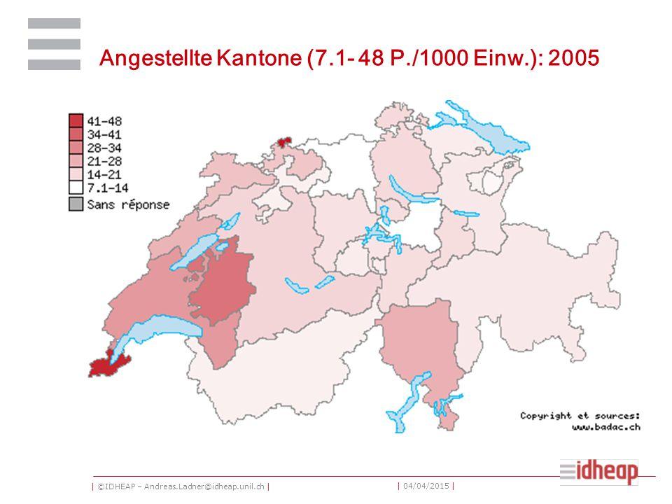 | ©IDHEAP – Andreas.Ladner@idheap.unil.ch | | 04/04/2015 | Angestellte Kantone (7.1- 48 P./1000 Einw.): 2005