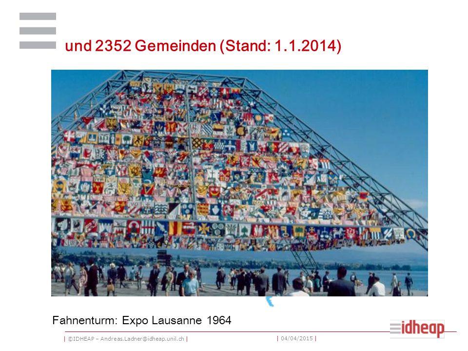 | ©IDHEAP – Andreas.Ladner@idheap.unil.ch | | 04/04/2015 | und 2352 Gemeinden (Stand: 1.1.2014) Fahnenturm: Expo Lausanne 1964