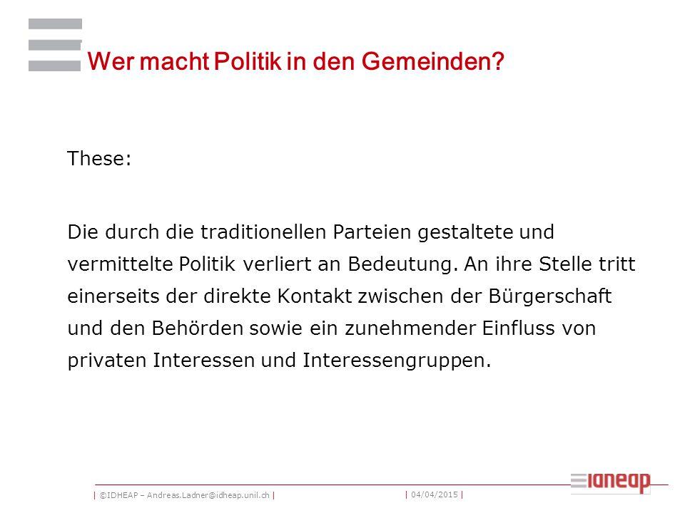 | ©IDHEAP – Andreas.Ladner@idheap.unil.ch | | 04/04/2015 | Wer macht Politik in den Gemeinden.