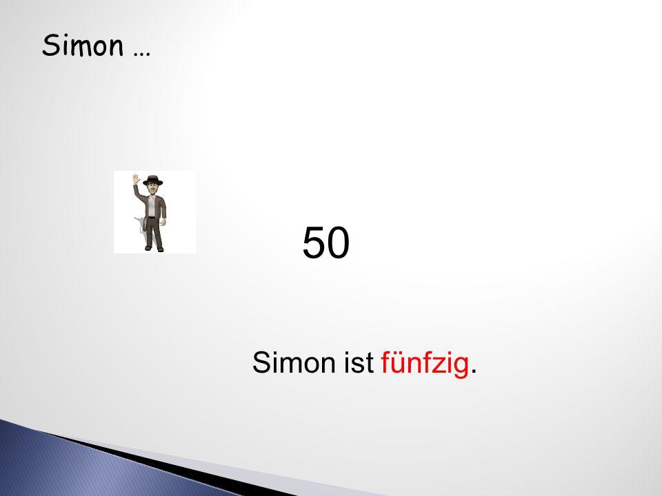 Simon … Simon ist fünfzig. 50