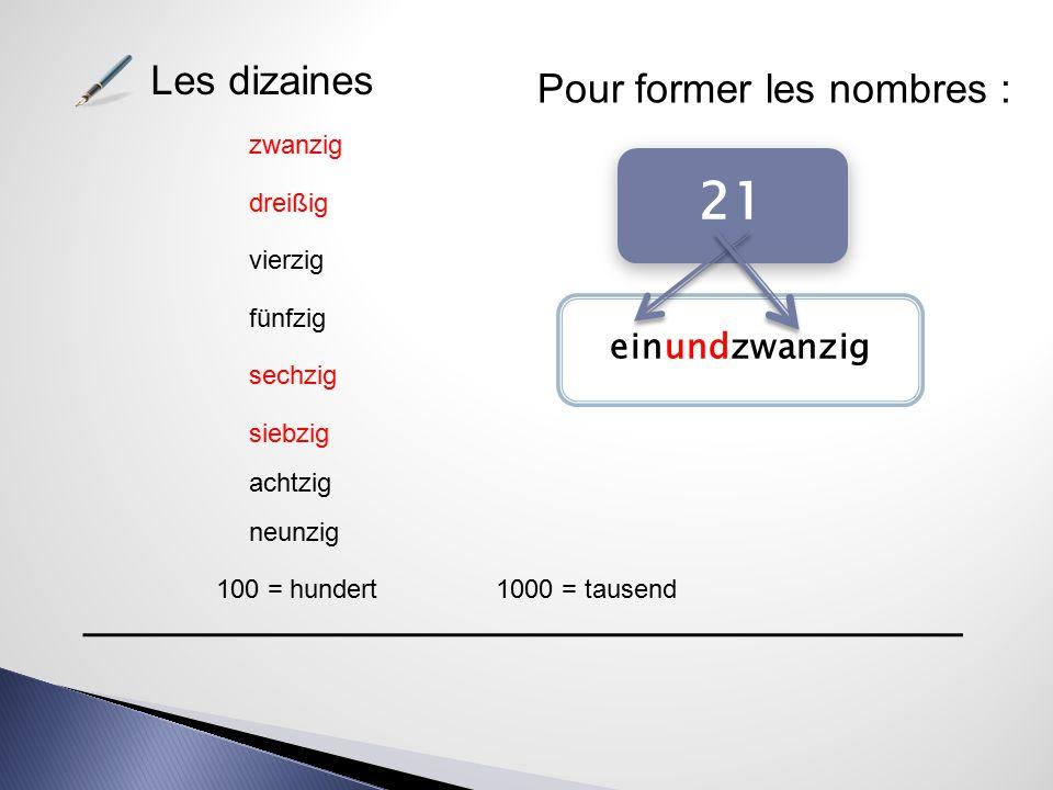 Les dizaines dreißig vierzig zwanzig fünfzig sechzig siebzig achtzig neunzig 100 = hundert1000 = tausend Pour former les nombres : 21 einundzwanzig