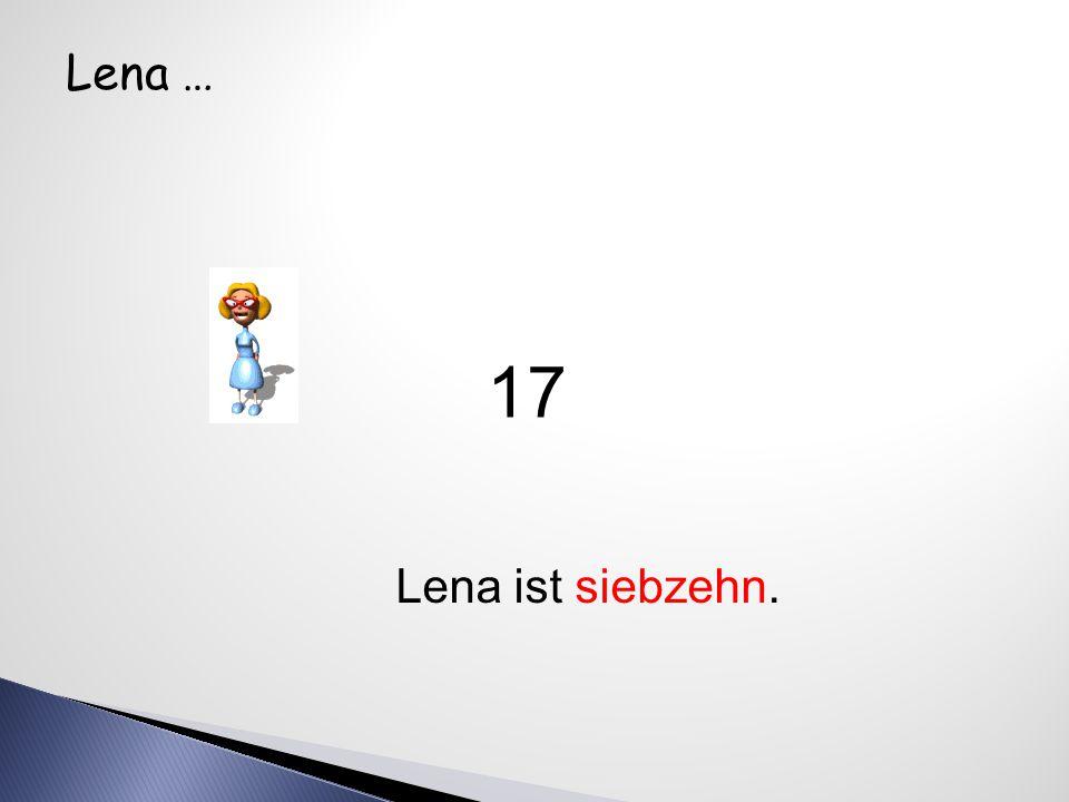 Lena … Lena ist siebzehn. 17