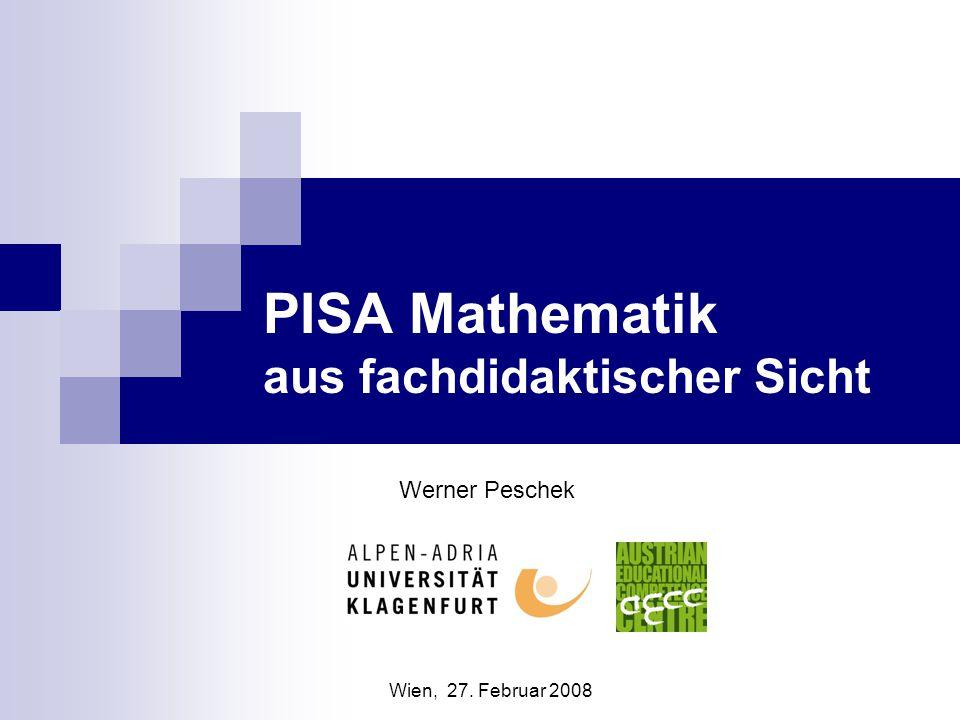 PISA Mathematik aus fachdidaktischer Sicht Werner Peschek Wien, 27. Februar 2008