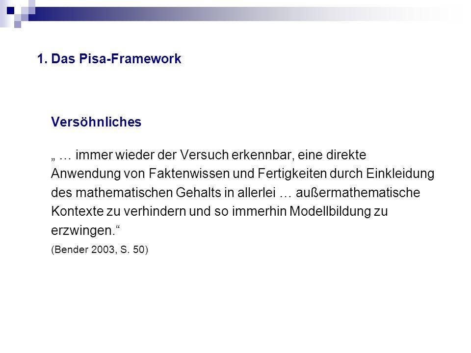 """1. Das Pisa-Framework Versöhnliches """" … immer wieder der Versuch erkennbar, eine direkte Anwendung von Faktenwissen und Fertigkeiten durch Einkleidung"""