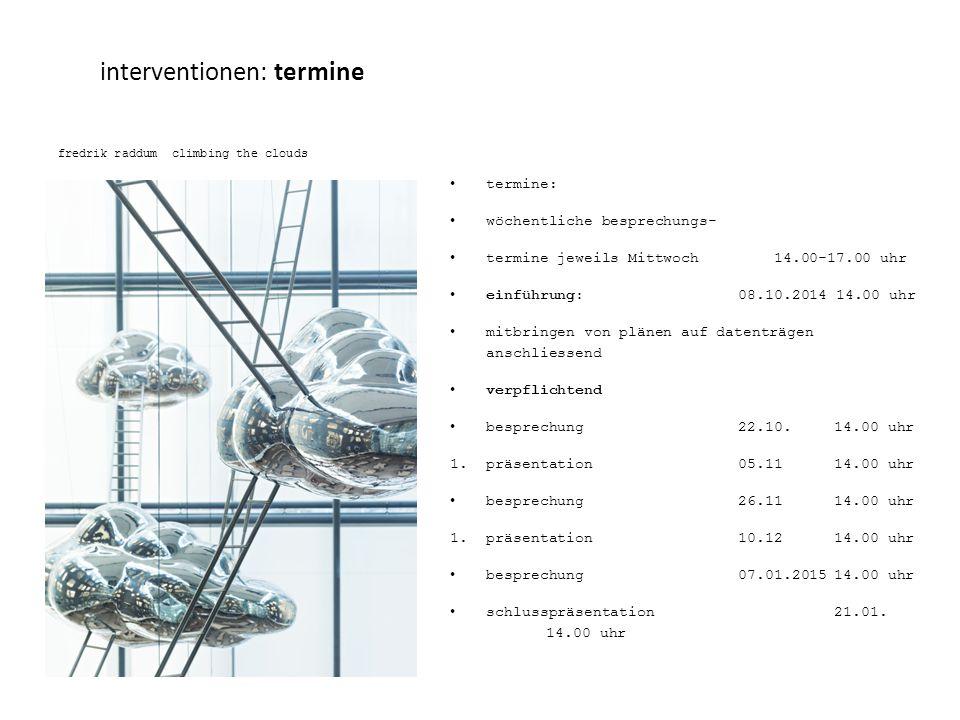 interventionen: termine fredrik raddum climbing the clouds termine: wöchentliche besprechungs- termine jeweils Mittwoch 14.00-17.00 uhr einführung: 08