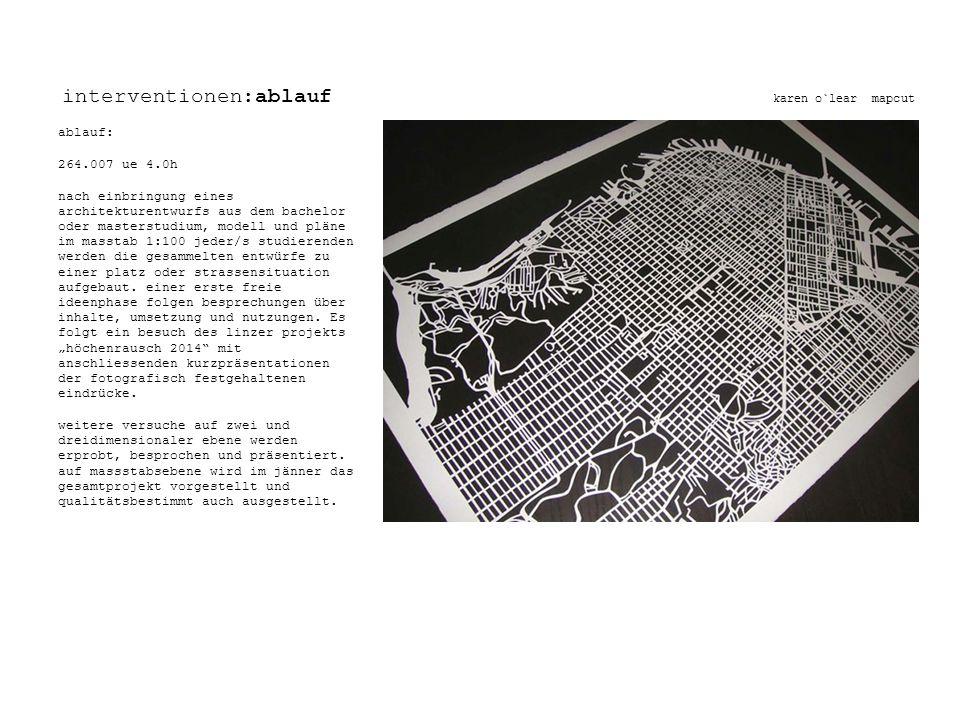 interventionen:ablauf karen o`lear mapcut ablauf: 264.007 ue 4.0h nach einbringung eines architekturentwurfs aus dem bachelor oder masterstudium, mode