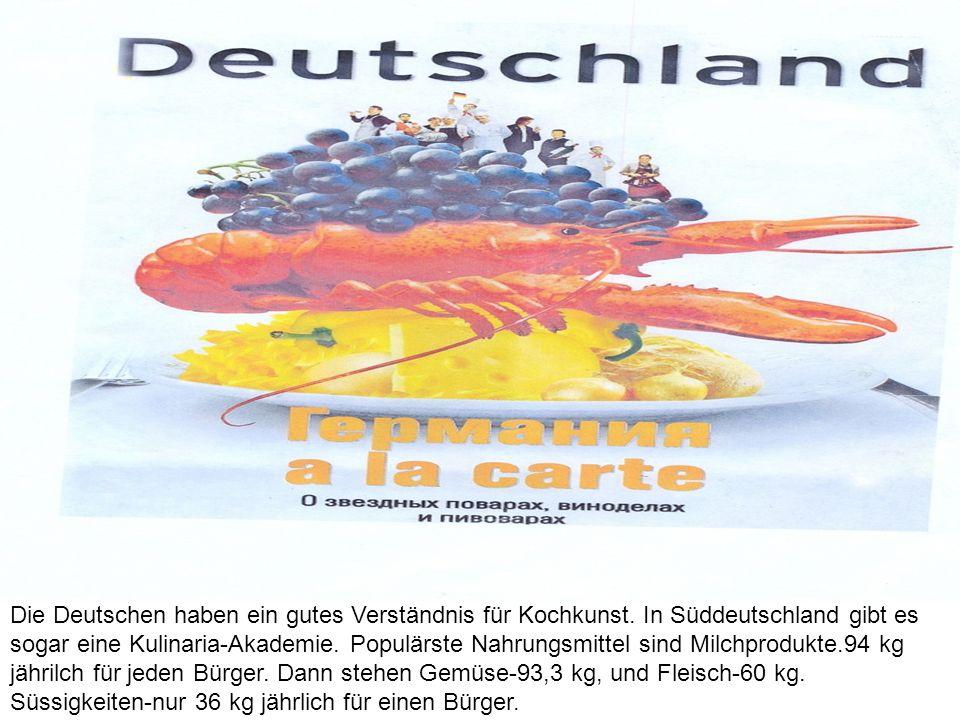 Die Deutschen haben ein gutes Verständnis für Kochkunst. In Süddeutschland gibt es sogar eine Kulinaria-Akademie. Populärste Nahrungsmittel sind Milch
