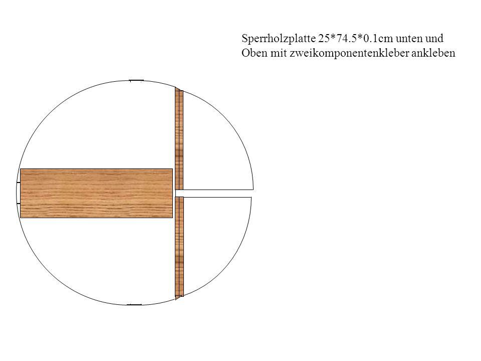 Sperrholzplatte 25*74.5*0.1cm unten und Oben mit zweikomponentenkleber ankleben