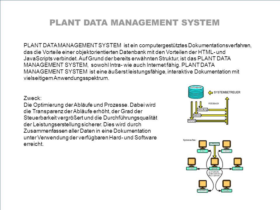 PLANT DATA MANAGEMENT SYSTEM ist ein computergestütztes Dokumentationsverfahren, das die Vorteile einer objektorientierten Datenbank mit den Vorteilen der HTML- und JavaScripts verbindet.