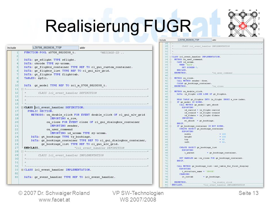 Seite 13 Realisierung FUGR © 2007 Dr. Schwaiger Roland www.facet.at VP SW-Technologien WS 2007/2008