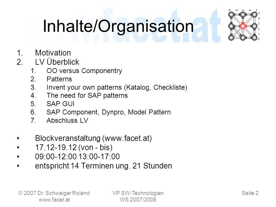 Seite 3 © 2007 Dr.Schwaiger Roland www.facet.at VP SW-Technologien WS 2007/2008 1.