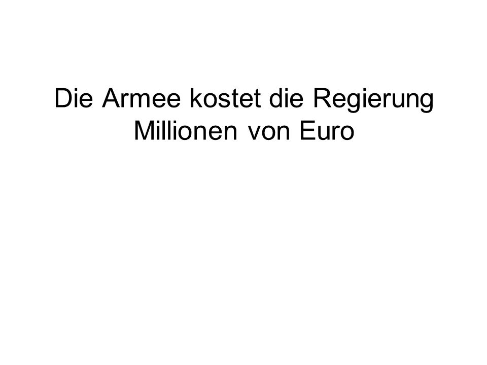 Die Armee kostet die Regierung Millionen von Euro