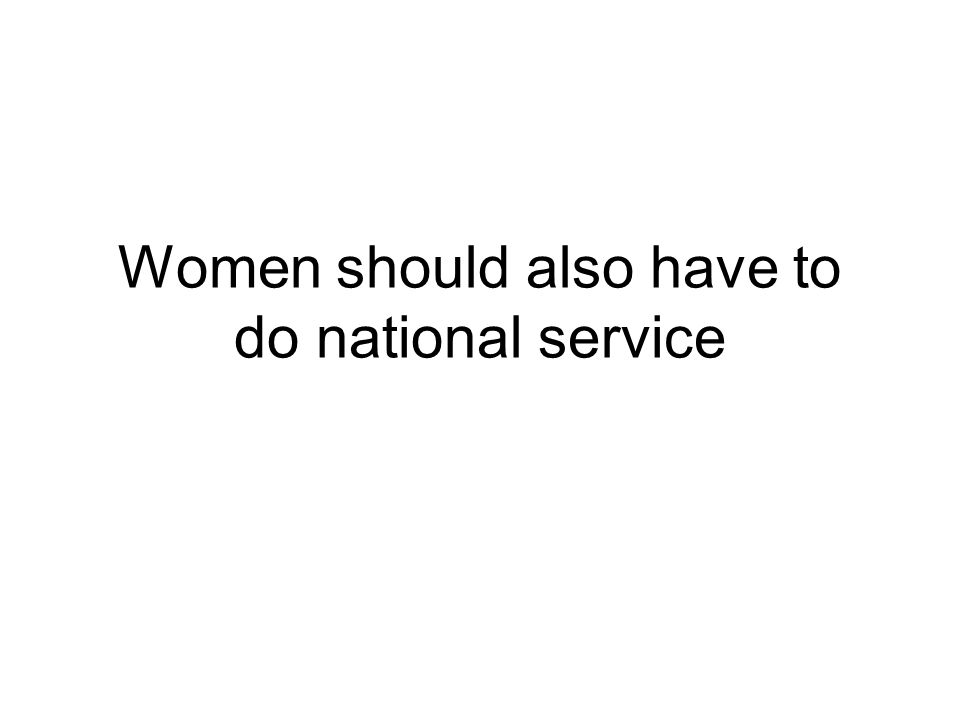Women should also have to do national service