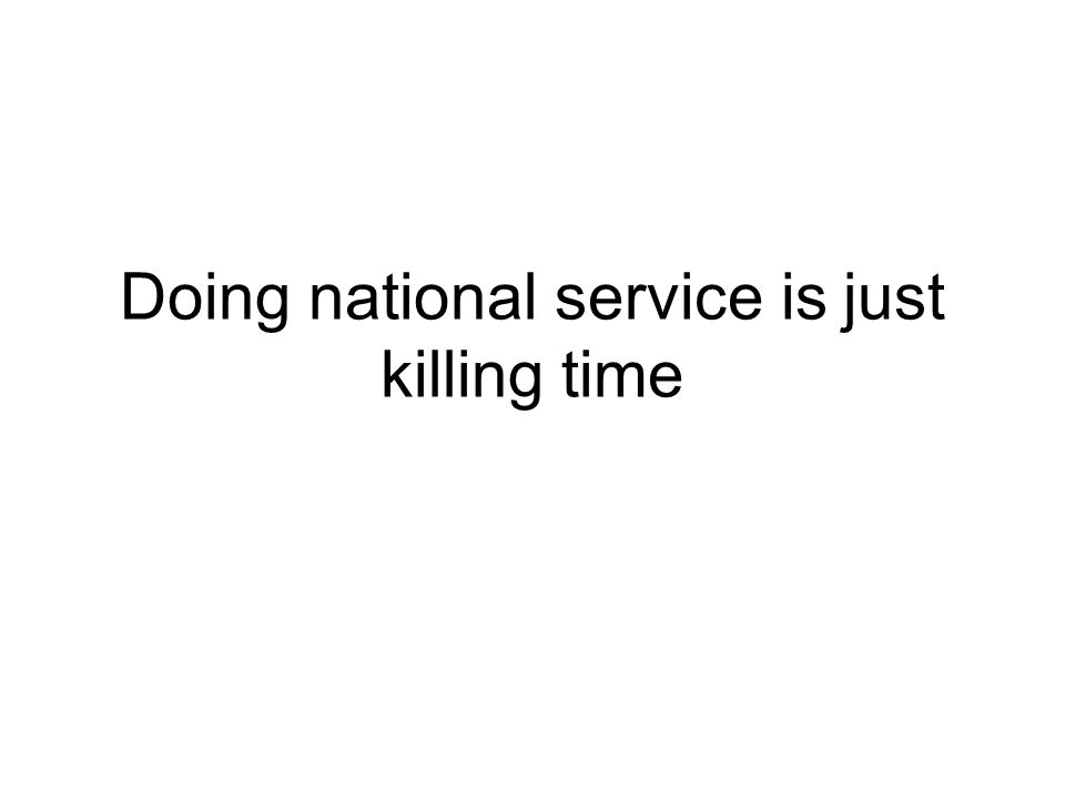 Doing national service is just killing time