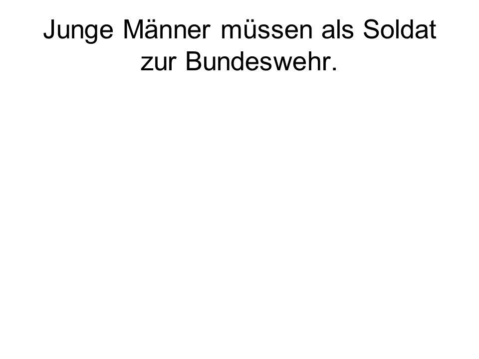 Junge Männer müssen als Soldat zur Bundeswehr.