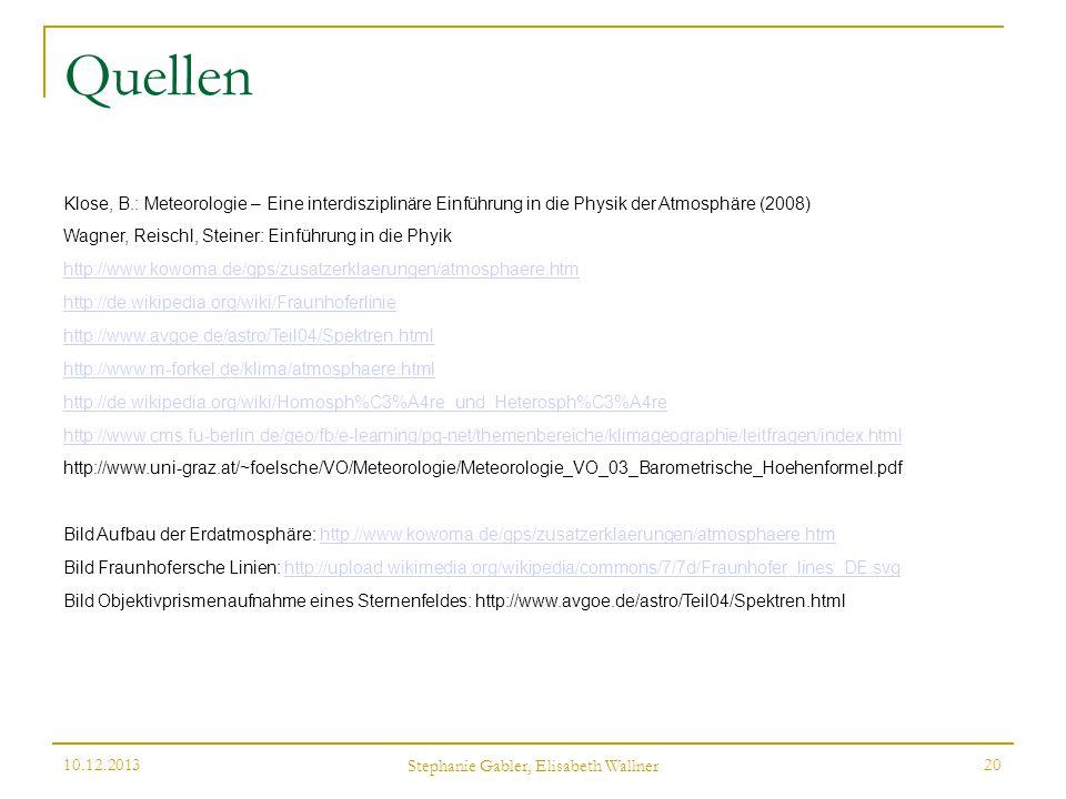 Quellen Klose, B.: Meteorologie – Eine interdisziplinäre Einführung in die Physik der Atmosphäre (2008) Wagner, Reischl, Steiner: Einführung in die Ph