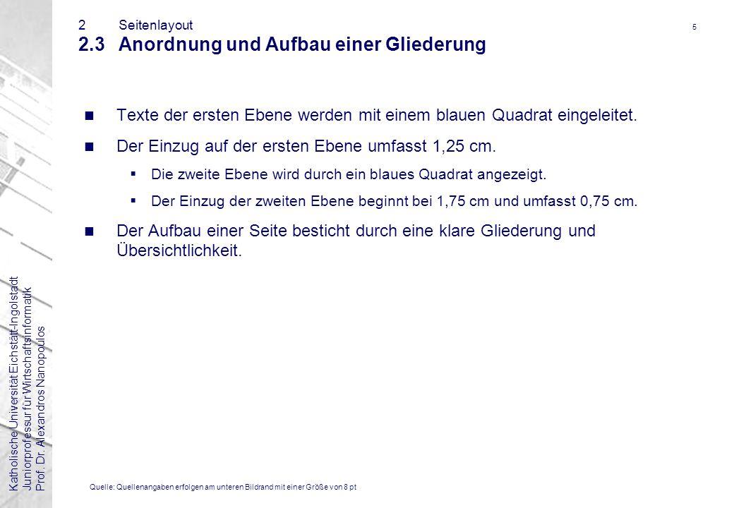 Katholische Universität Eichstätt-IngolstadtJuniorprofessur für WirtschaftsinformatikProf. Dr. Alexandros Nanopoulos 5 2Seitenlayout 2.3Anordnung und