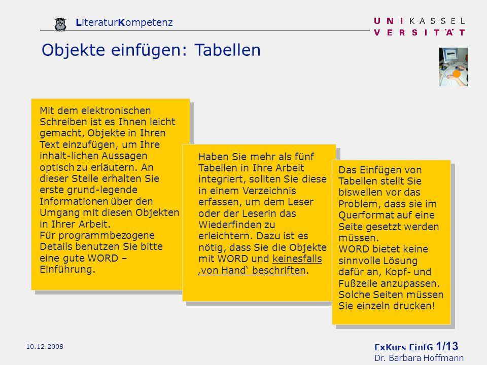ExKurs EinfG 1/13 Dr. Barbara Hoffmann LiteraturKompetenz 10.12.2008 Objekte einfügen: Tabellen Mit dem elektronischen Schreiben ist es Ihnen leicht g
