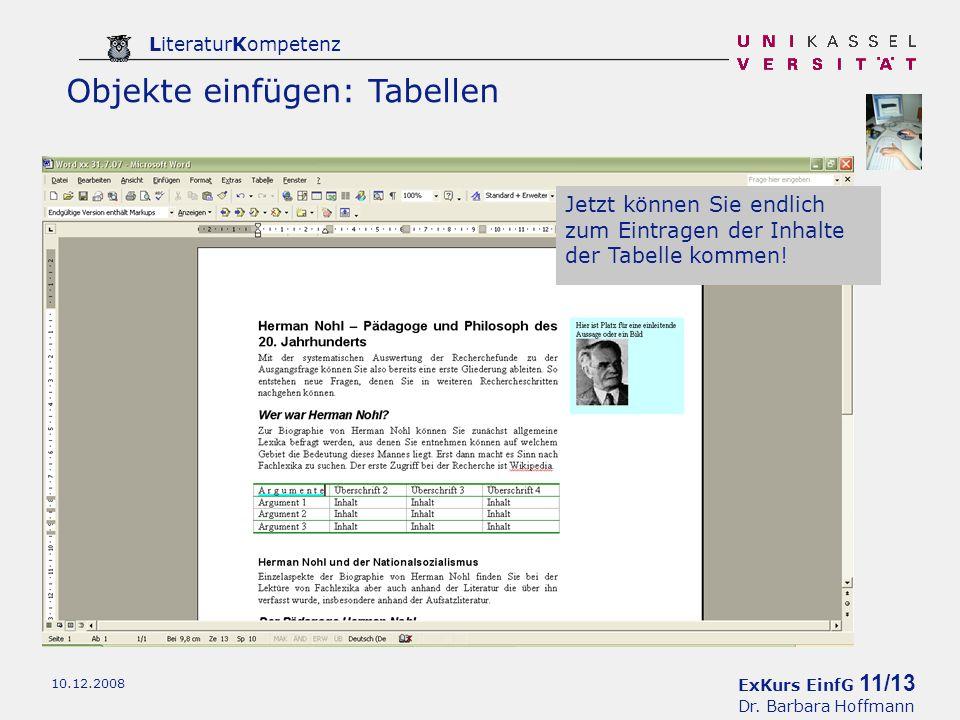 ExKurs EinfG 11/13 Dr. Barbara Hoffmann LiteraturKompetenz 10.12.2008 Objekte einfügen: Tabellen Jetzt können Sie endlich zum Eintragen der Inhalte de