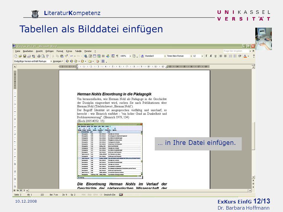 ExKurs EinfG 12/13 Dr. Barbara Hoffmann LiteraturKompetenz 10.12.2008 Tabellen als Bilddatei einfügen Bei komplizierteren Tabellen empfiehlt es sich,