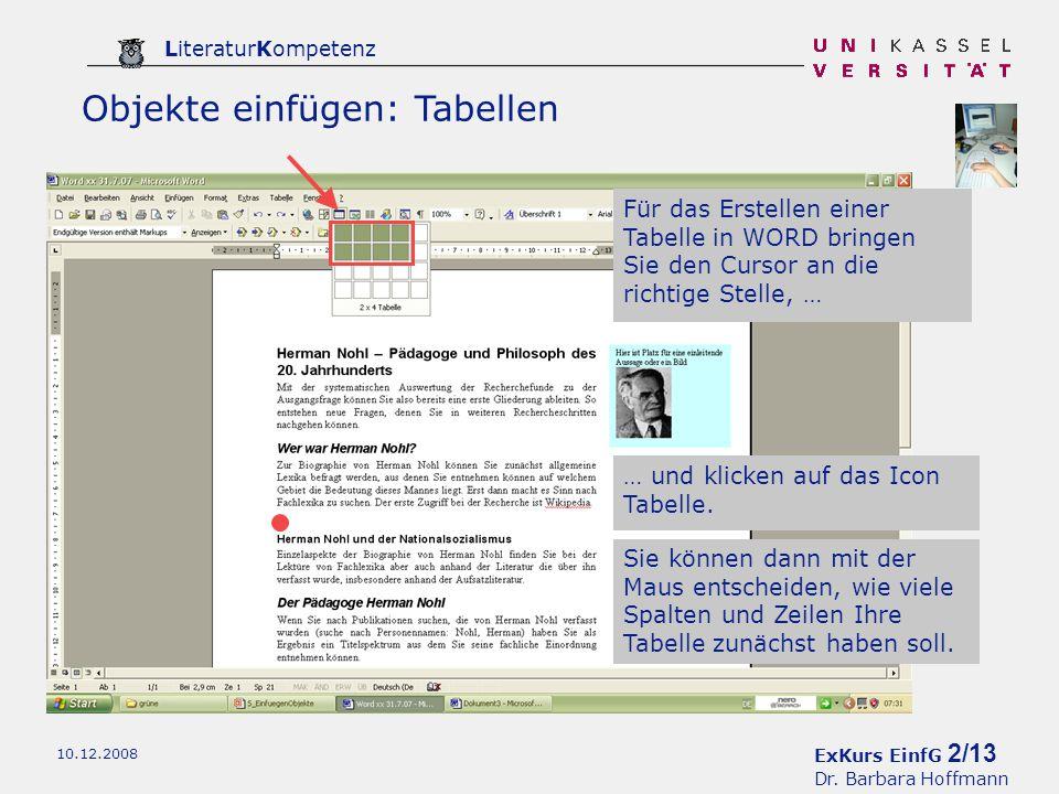 ExKurs EinfG 2/13 Dr. Barbara Hoffmann LiteraturKompetenz 10.12.2008 Objekte einfügen: Tabellen … und klicken auf das Icon Tabelle. Für das Erstellen