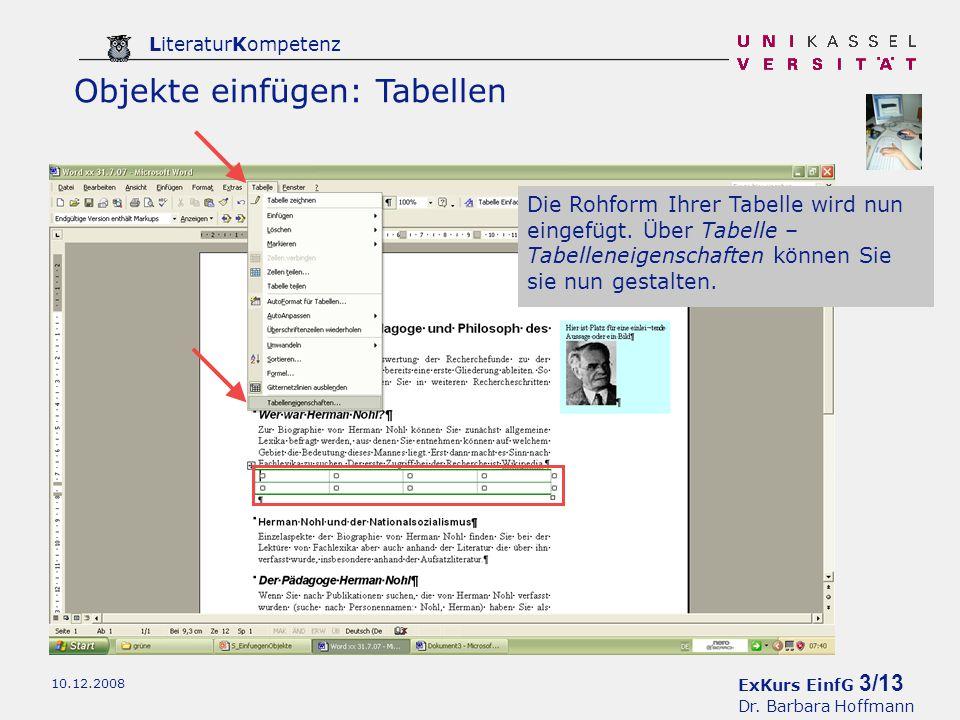 ExKurs EinfG 3/13 Dr. Barbara Hoffmann LiteraturKompetenz 10.12.2008 Objekte einfügen: Tabellen Die Rohform Ihrer Tabelle wird nun eingefügt. Über Tab