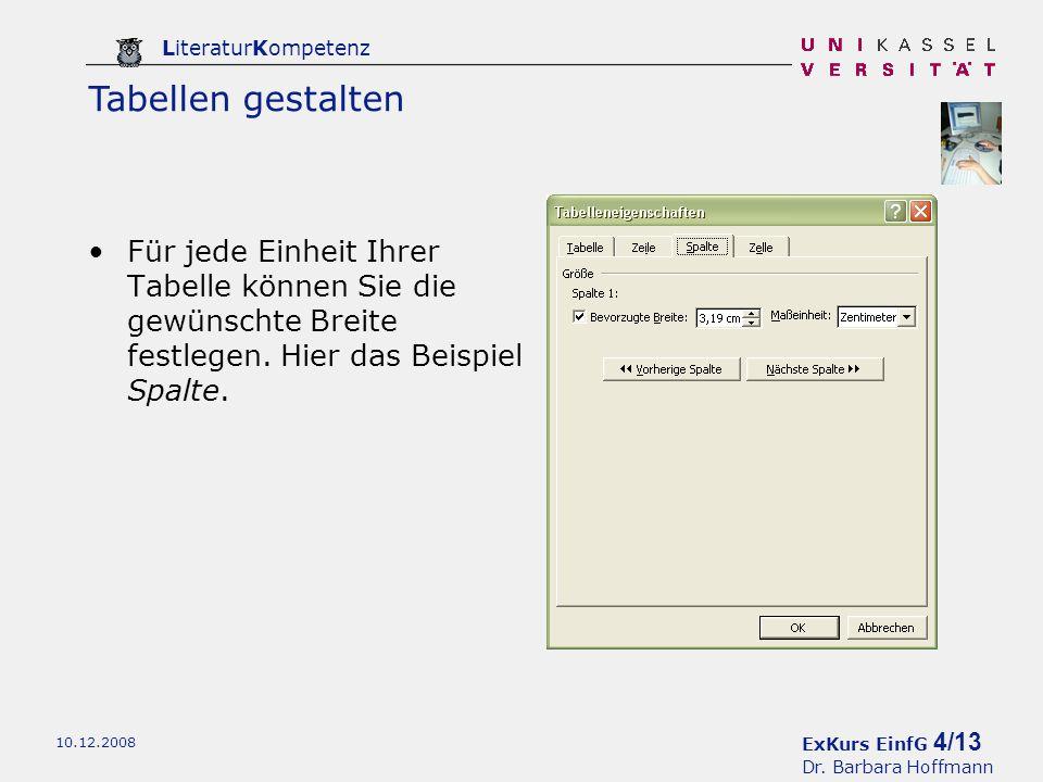 ExKurs EinfG 4/13 Dr. Barbara Hoffmann LiteraturKompetenz 10.12.2008 Für jede Einheit Ihrer Tabelle können Sie die gewünschte Breite festlegen. Hier d