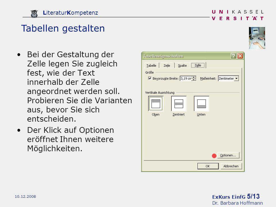 ExKurs EinfG 5/13 Dr. Barbara Hoffmann LiteraturKompetenz 10.12.2008 Bei der Gestaltung der Zelle legen Sie zugleich fest, wie der Text innerhalb der