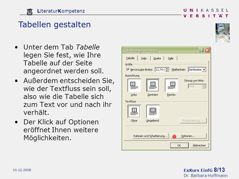 ExKurs EinfG 8/13 Dr. Barbara Hoffmann LiteraturKompetenz 10.12.2008 Tabellen gestalten Unter dem Tab Tabelle legen Sie fest, wie Ihre Tabelle auf der