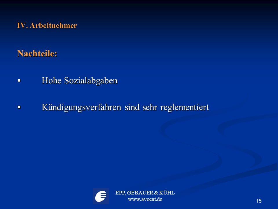 EPP, GEBAUER & KÜHL www.avocat.de 15 IV. Arbeitnehmer Nachteile:  Hohe Sozialabgaben  Kündigungsverfahren sind sehr reglementiert