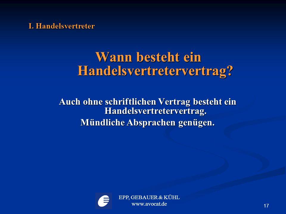 EPP, GEBAUER & KÜHL www.avocat.de 17 I. Handelsvertreter Wann besteht ein Handelsvertretervertrag? Wann besteht ein Handelsvertretervertrag? Auch ohne