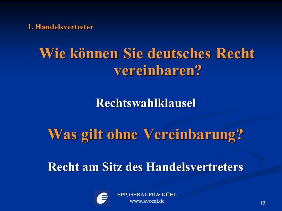 EPP, GEBAUER & KÜHL www.avocat.de 19 I. Handelsvertreter Wie können Sie deutsches Recht vereinbaren? Wie können Sie deutsches Recht vereinbaren?Rechts