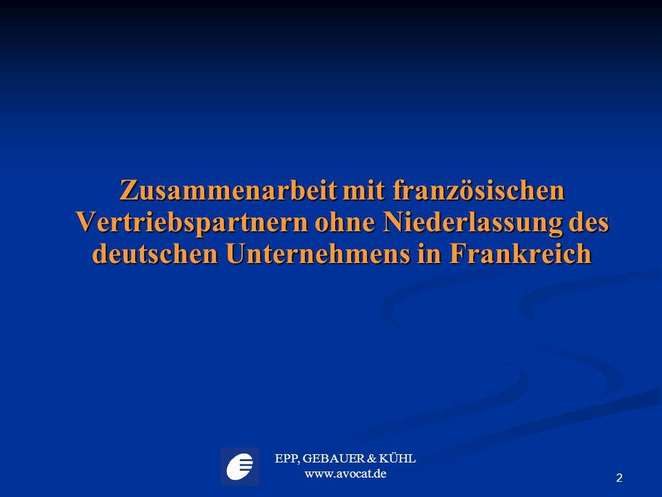 EPP, GEBAUER & KÜHL www.avocat.de 2 Zusammenarbeit mit französischen Vertriebspartnern ohne Niederlassung des deutschen Unternehmens in Frankreich