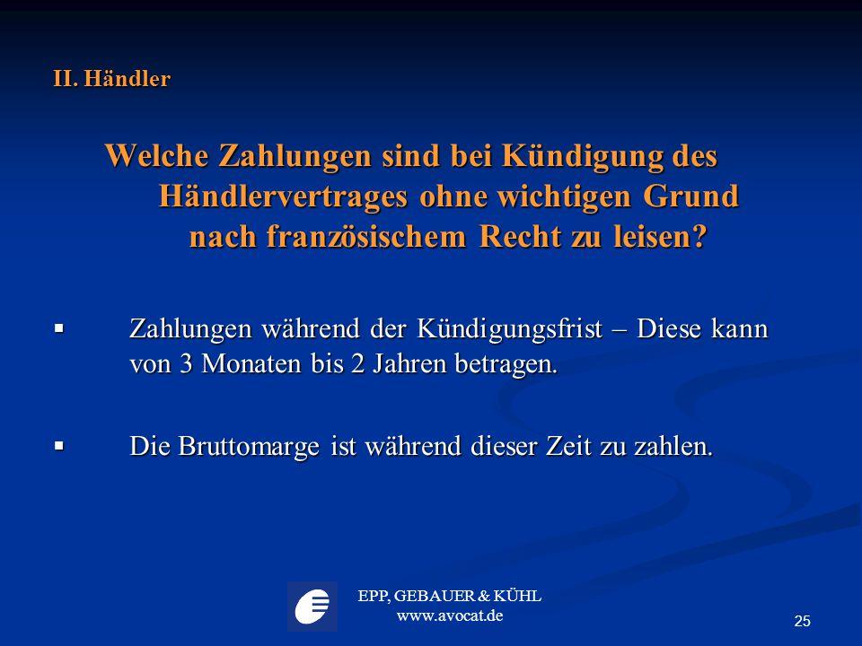 EPP, GEBAUER & KÜHL www.avocat.de 25 II. Händler Welche Zahlungen sind bei Kündigung des Händlervertrages ohne wichtigen Grund nach französischem Rech