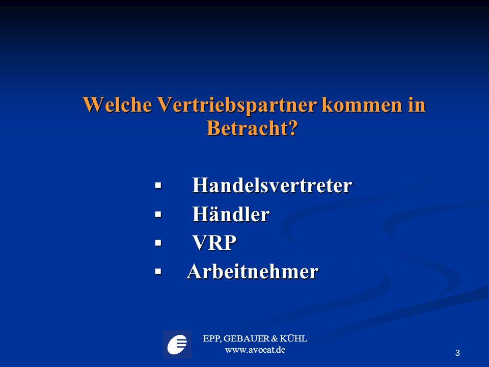 EPP, GEBAUER & KÜHL www.avocat.de 3 Welche Vertriebspartner kommen in Betracht? Welche Vertriebspartner kommen in Betracht?  Handelsvertreter  Händl