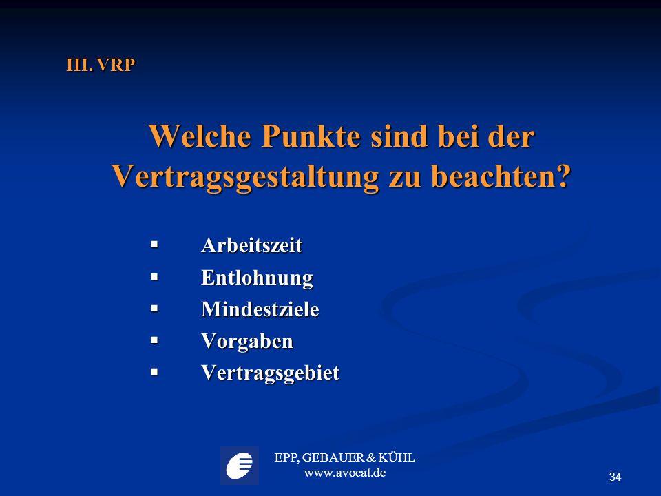 EPP, GEBAUER & KÜHL www.avocat.de 34 III. VRP Welche Punkte sind bei der Vertragsgestaltung zu beachten?  Arbeitszeit  Entlohnung  Mindestziele  V