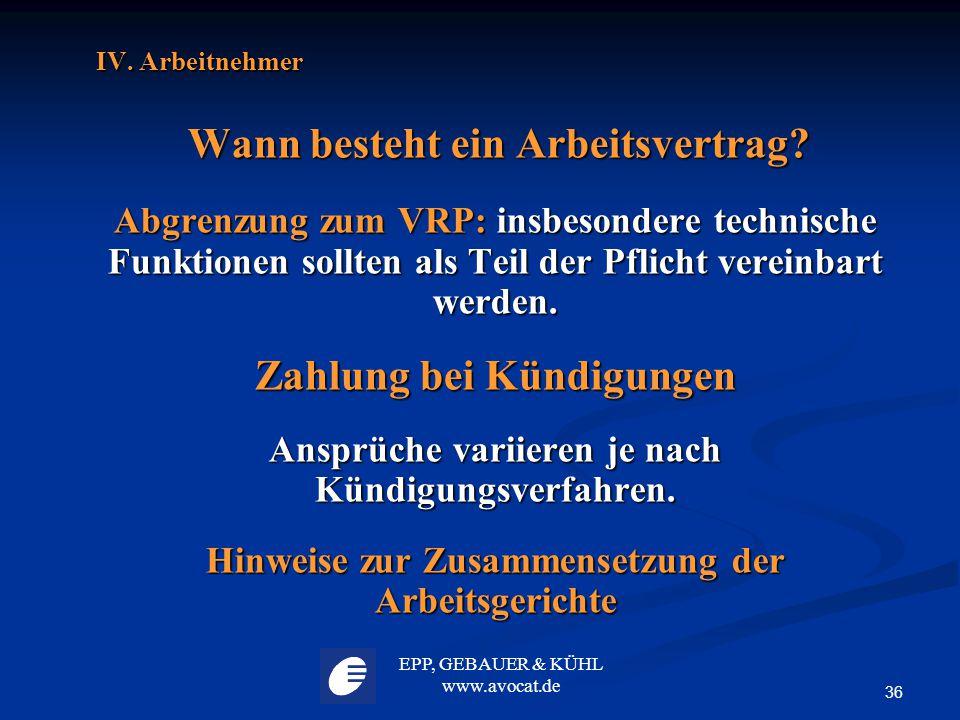EPP, GEBAUER & KÜHL www.avocat.de 36 IV. Arbeitnehmer Wann besteht ein Arbeitsvertrag? Wann besteht ein Arbeitsvertrag? Abgrenzung zum VRP: insbesonde