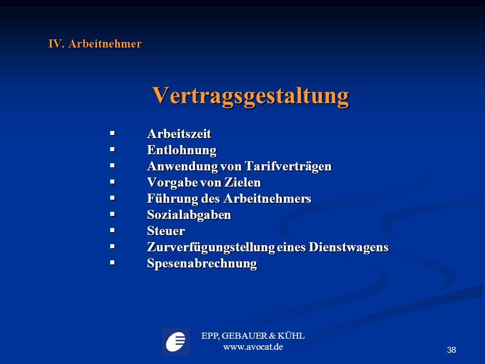 EPP, GEBAUER & KÜHL www.avocat.de 38 IV. Arbeitnehmer Vertragsgestaltung  Arbeitszeit  Entlohnung  Anwendung von Tarifverträgen  Vorgabe von Ziele