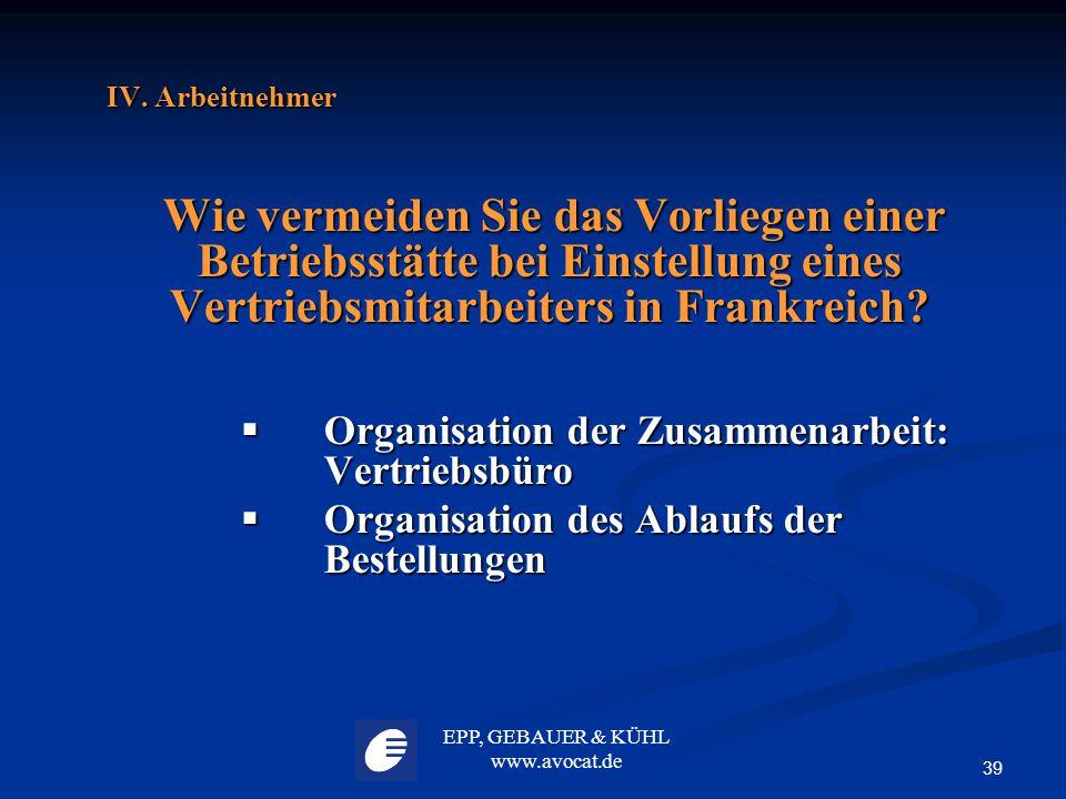 EPP, GEBAUER & KÜHL www.avocat.de 39 IV. Arbeitnehmer Wie vermeiden Sie das Vorliegen einer Betriebsstätte bei Einstellung eines Vertriebsmitarbeiters