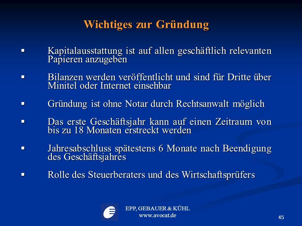 EPP, GEBAUER & KÜHL www.avocat.de 45 Wichtiges zur Gründung  Kapitalausstattung ist auf allen geschäftlich relevanten Papieren anzugeben  Bilanzen w