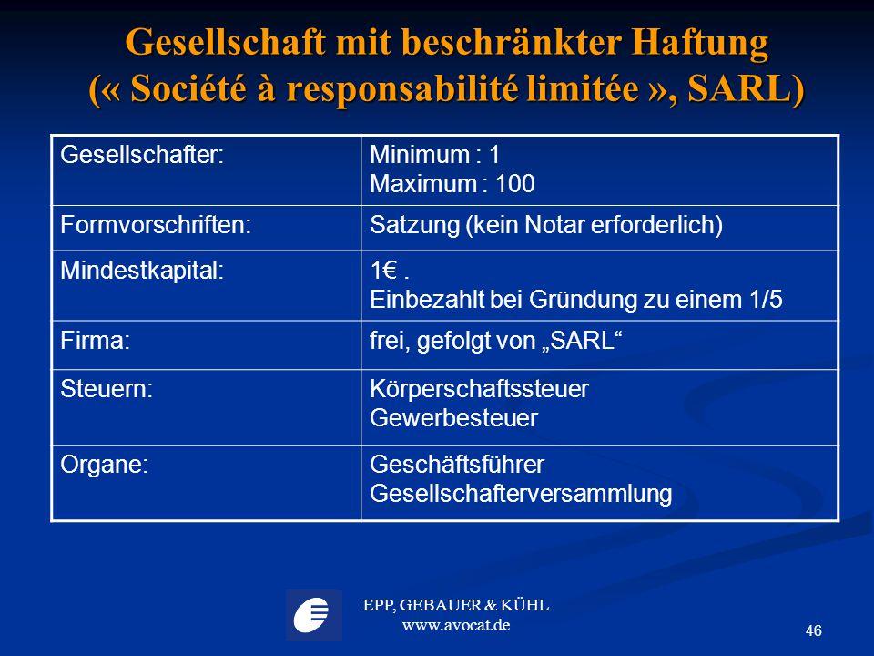 EPP, GEBAUER & KÜHL www.avocat.de 46 Gesellschaft mit beschränkter Haftung (« Société à responsabilité limitée », SARL) Gesellschafter:Minimum : 1 Max