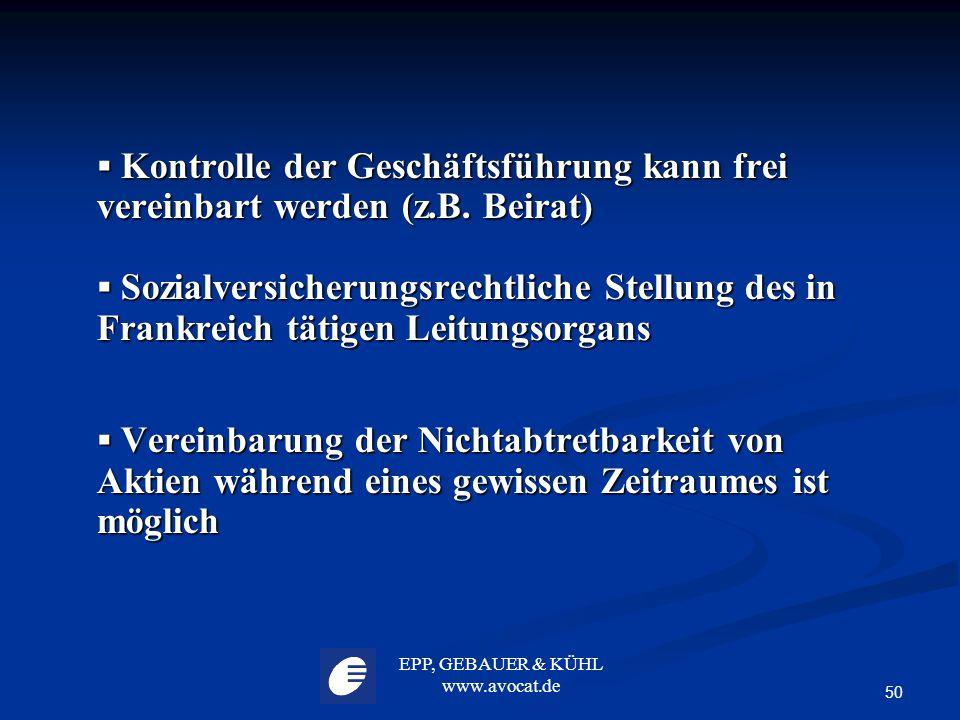 EPP, GEBAUER & KÜHL www.avocat.de 50  Kontrolle der Geschäftsführung kann frei vereinbart werden (z.B. Beirat)  Sozialversicherungsrechtliche Stellu
