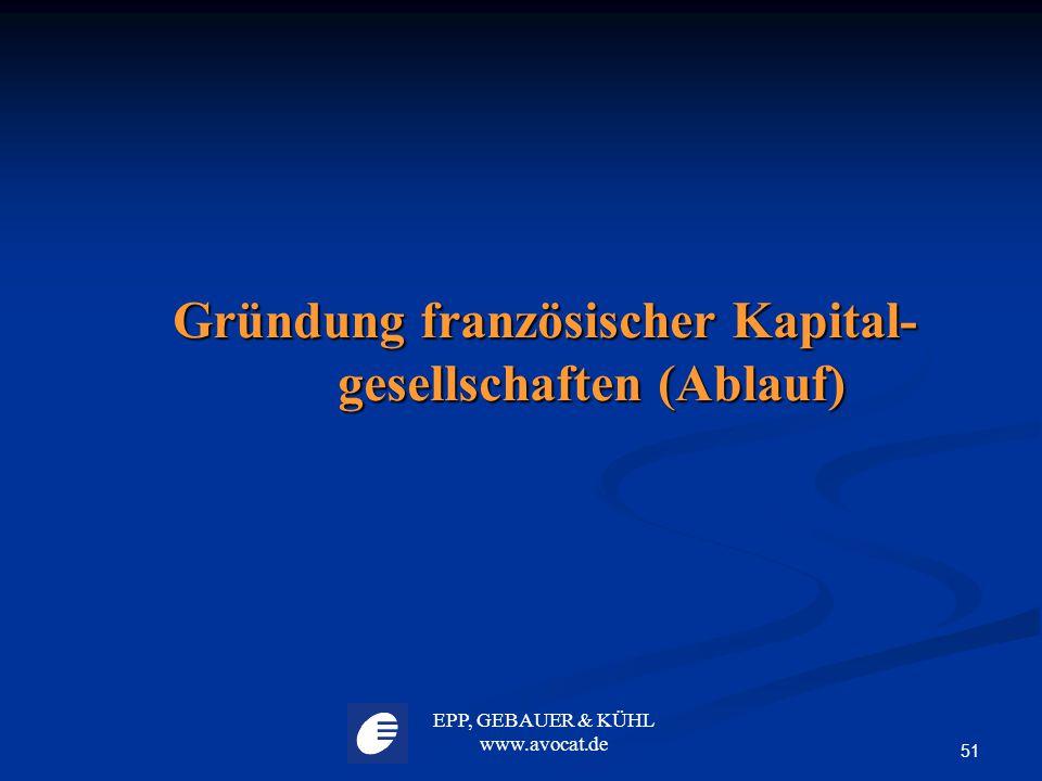 EPP, GEBAUER & KÜHL www.avocat.de 51 Gründung französischer Kapital- gesellschaften (Ablauf)