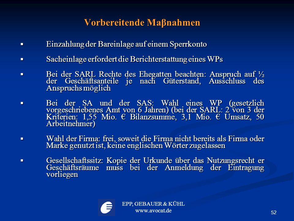 EPP, GEBAUER & KÜHL www.avocat.de 52 Vorbereitende Maβnahmen  Einzahlung der Bareinlage auf einem Sperrkonto  Sacheinlage erfordert die Berichtersta