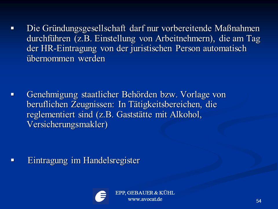 EPP, GEBAUER & KÜHL www.avocat.de 54  Die Gründungsgesellschaft darf nur vorbereitende Maßnahmen durchführen (z.B. Einstellung von Arbeitnehmern), di