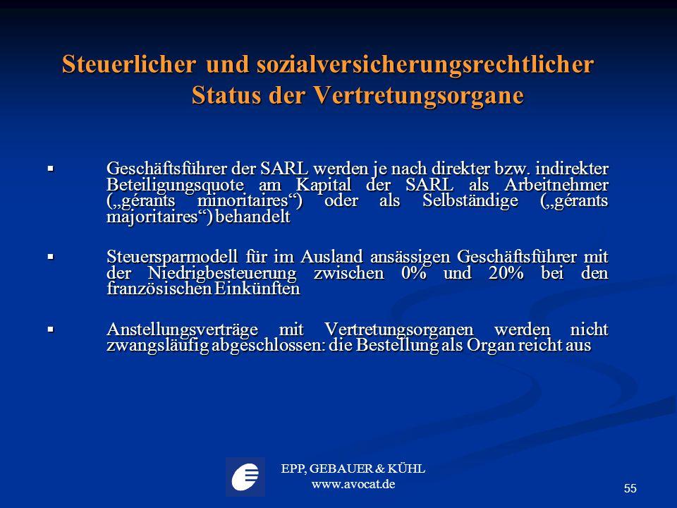 EPP, GEBAUER & KÜHL www.avocat.de 55 Steuerlicher und sozialversicherungsrechtlicher Status der Vertretungsorgane  Geschäftsführer der SARL werden je