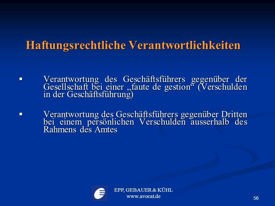 EPP, GEBAUER & KÜHL www.avocat.de 56 Haftungsrechtliche Verantwortlichkeiten  Verantwortung des Geschäftsführers gegenüber der Gesellschaft bei einer